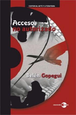 Acceso no autorizado. Autora: Belén Gopegui. Editorial: Arte y literatura