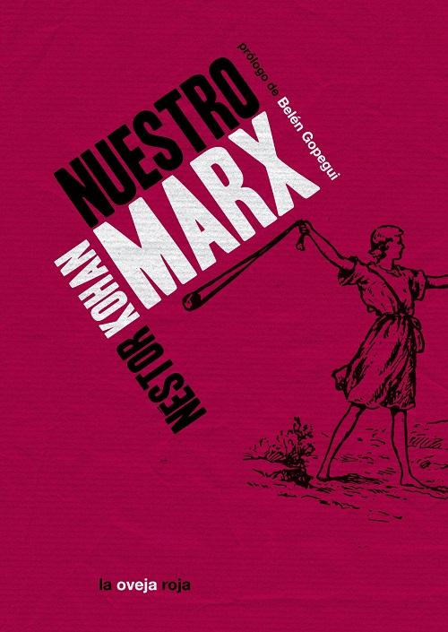Nuestro Marx. Autor: Néstor Kohan. Editorial: La Oveja Roja