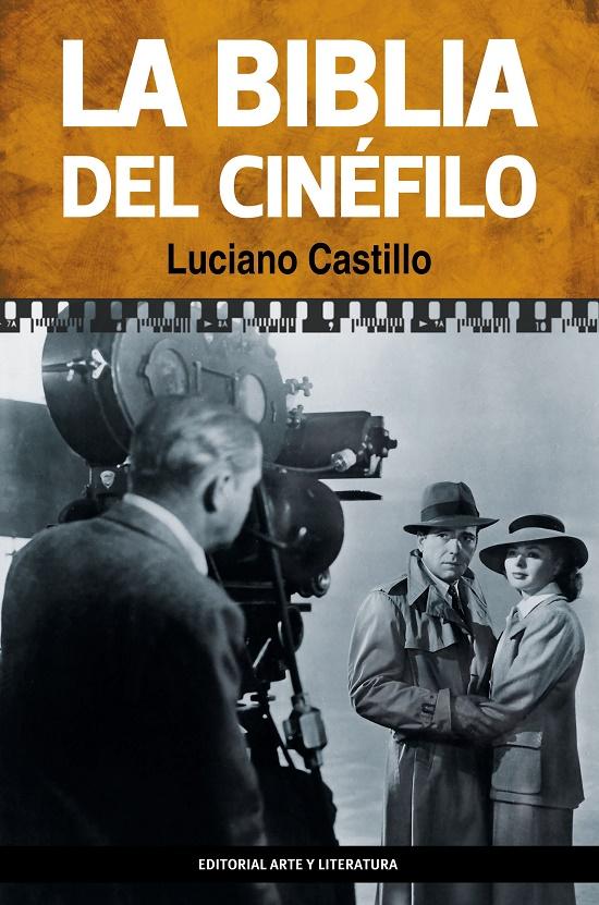 La biblia del cinéfilo.  Luciano Castillo. (Editorial Arte y Literatura, 2015)